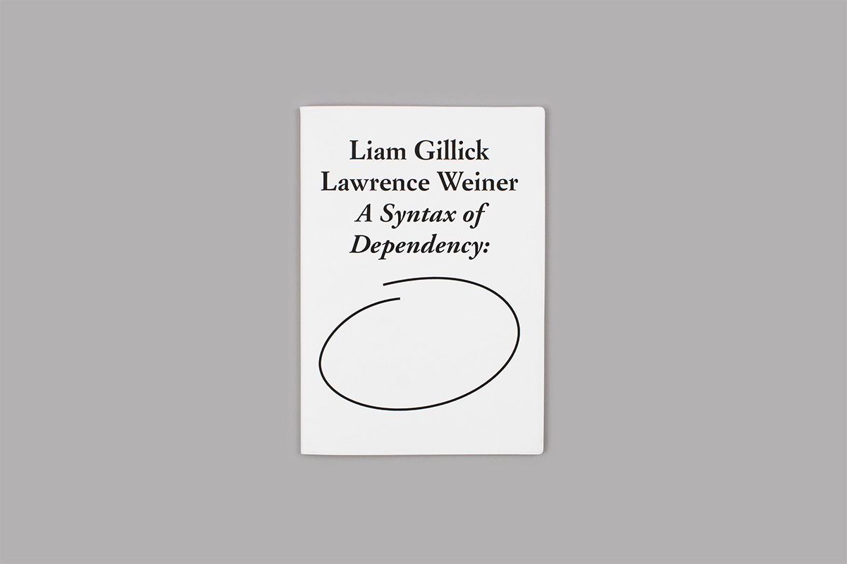 Liam Gillick and Lawrence Weiner. A Syntax of Dependency