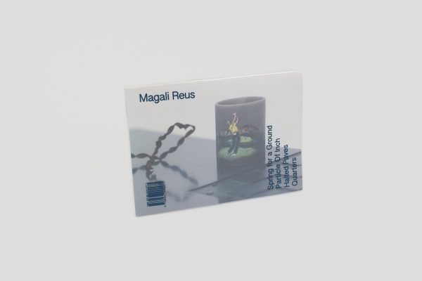 Magali Reus: Spring for a Ground / Particle of Inch / Halted Paves / Quarters